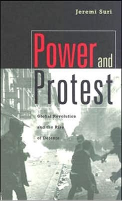 Power and Protest Jeremi Suri 9780674017634