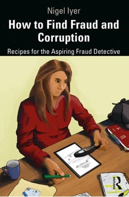 How to Find Fraud and Corruption Nigel Iyer 9781138742451