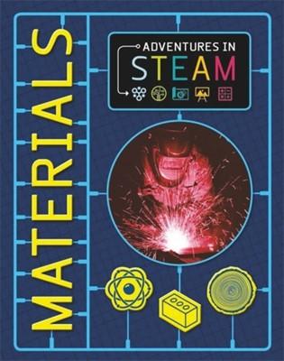 Adventures in STEAM: Materials Claudia Martin 9781526304766
