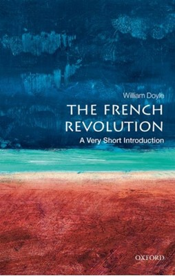 The French Revolution: A Very Short Introduction William (Emeritus Professor of History and Senior Research Fellow at the University of Bristol) Doyle 9780198840077
