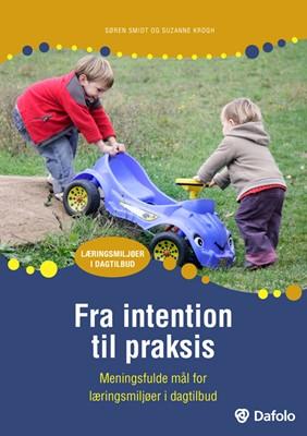 Fra intention til praksis Suzanne Krogh, Søren Smidt 9788771607543