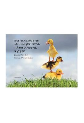 Den dag de tre ællinger stod på hinandens rygge  Jeanette  Dünweber 9788772187815