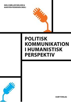Politisk kommunikation i humanistisk perspektiv Karsten Pedersen (red.), Niels Møller Nielsen (red.) 9788757443899