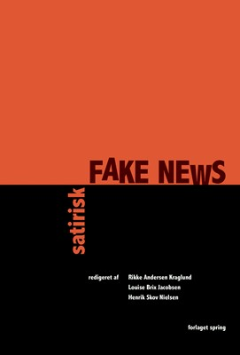 Satirisk fake news Henrik Skov Nielsen, Louise Brix Jacobsen, Rikke Andersen Kraglund 9788793358720