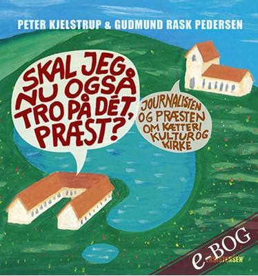 Skal jeg nu også tro på dét, præst? Gudmund Rask Pedersen, Peter Kjelstrup 9788741006703