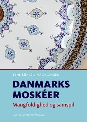 Danmarks moskéer Lene Kühle, Malik Larsen 9788771843828