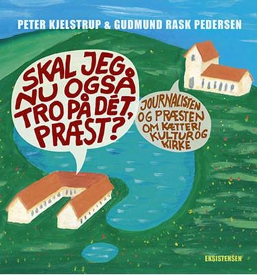 Skal jeg nu også tror på dét, præst? Peter Kjelstrup, Gudmund Rask Pedersen 9788741006697