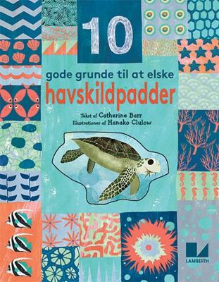 10 gode grunde til at elske havskildpadder Catherine Barr 9788772240138