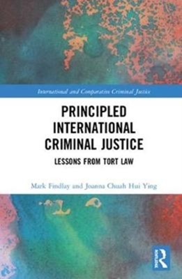 Principled International Criminal Justice Joanna Chuah Hui Ying, Professor Mark (University of Sydney) Findlay 9780815367000