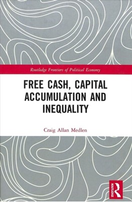Free Cash, Capital Accumulation and Inequality Craig Allan (Menlo College Medlen 9781138051447