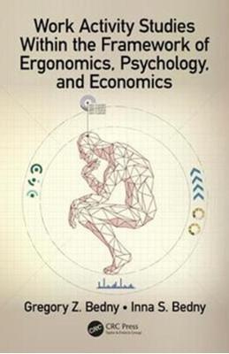 Work Activity Studies Within the Framework of Ergonomics, Psychology, and Economics Inna S. (Evolute Bedny, Gregory Z. Bedny 9780815357100