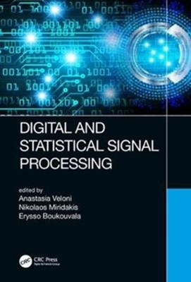 Digital and Statistical Signal Processing Erysso (Piraeus University of Applied Sciences Boukouvala, Nikolaos (Piraeus University of Applied Sciences Miridakis, Anastasia (Piraeus University of Applied Sciences Veloni 9781138580060