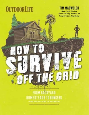How to Survive Off the Grid Tim MacWelch 9781681884707