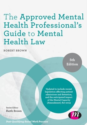 The Approved Mental Health Professional's Guide to Mental Health Law Robert A Brown 9781526450289