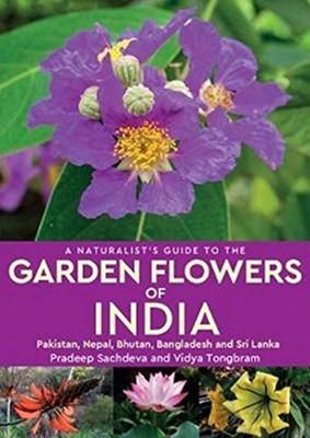 A Naturalist's Guide to the Garden Flowers of India Vidya Tongbram, Pradeep Sachdeva 9781912081752
