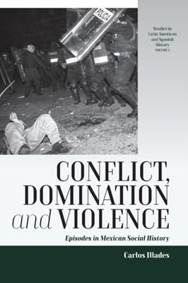 Conflict, Domination, and Violence Carlos Illades 9781789205299