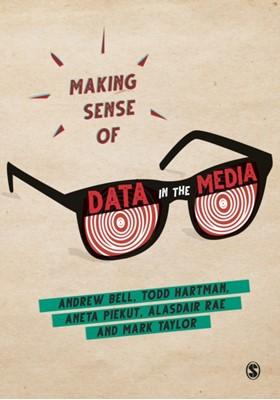 Making Sense of Data in the Media Aneta Piekut, Alasdair Rae, Todd Hartman, Mark Taylor, Andrew Bell 9781526447203
