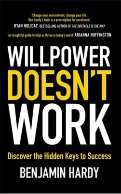 Willpower Doesn't Work Benjamin Hardy 9780349417943