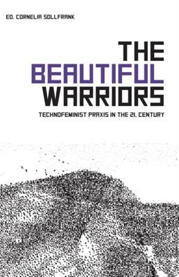 The Beautiful Warriors Cornelia Sollfrank 9781570273650