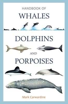 Handbook of Whales, Dolphins and Porpoises Mark Carwardine 9781472908148