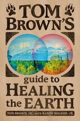 Tom Brown's Guide To Healing The Earth Tom Brown Jr. 9780425257388