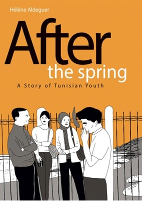 After the Spring: A Story of Tunisian Youth Helene Aldeguer 9781684055463