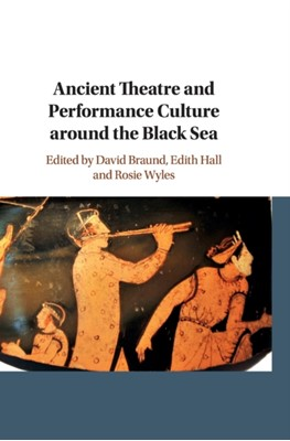 Ancient Theatre and Performance Culture Around the Black Sea  9781107170599