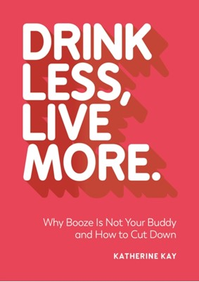 Drink Less, Live More Katherine Kay 9781787830325