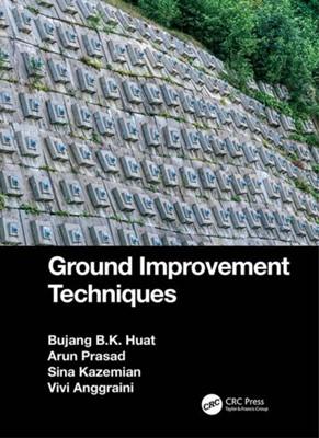 Ground Improvement Techniques Bujang B.K. (University Putra Malaysia Huat, Arun (Indian Institute of Technology (BHU) Prasad, Sina (Payame Noor University (PNUM) Kazemian, Vivi (Monash University Malaysia Anggraini 9781138541030