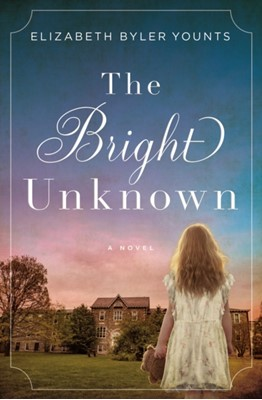 The Bright Unknown Elizabeth Byler Younts 9780718075682