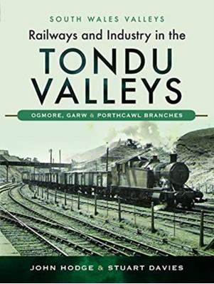 Railways and Industry in the Tondu Valleys Stuart Davies, John Hodge 9781526726599