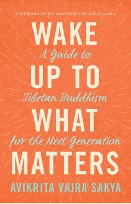 Wake Up to What Matters Avikrita Vajra Sakya 9781611806601