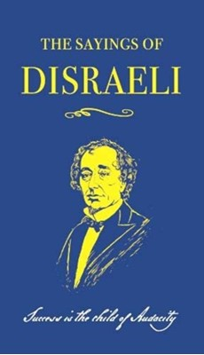 The Sayings of Benjamin Disraeli Benjamin Disraeli 9780715653869