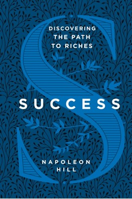 Success: Discovering the Path to Riches Napoleon Hill 9781250220547