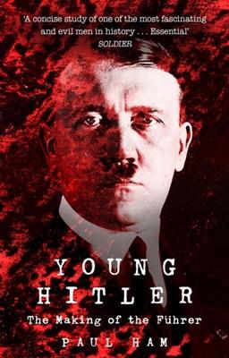 Young Hitler Paul (author) Ham, Paul Ham 9781784162726