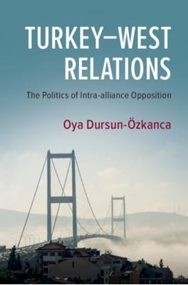 Turkey-West Relations Oya Dursun-Ozkanca, Oya Dursun-OEzkanca 9781108726726