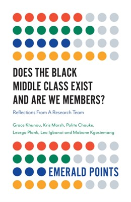 Does The Black Middle Class Exist And Are We Members? Lesego Plank, Grace Khunou, Leo Igbanoi, Kris Marsh, Polite Chauke, Mabone Kgosiemang 9781838673567