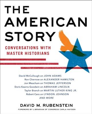 The American Story David M. Rubenstein 9781982120252