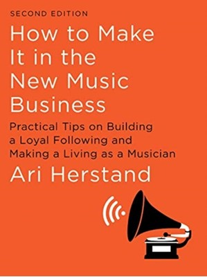 How To Make It in the New Music Business Ari Herstand 9781631494796