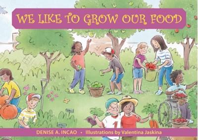 We Like to Grow Our Food DENISE A INCAO, Denise A. (Denise A. Incao) Incao 9781935826491