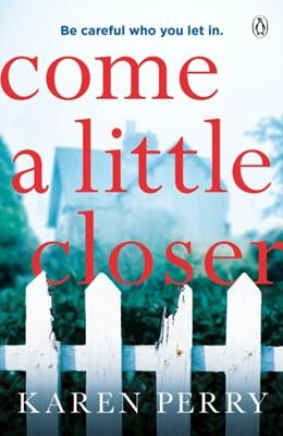 Come a Little Closer Karen Perry 9781405936675