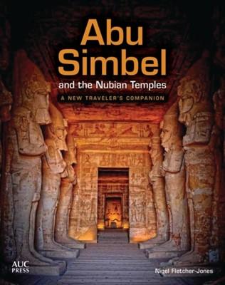 Abu Simbel and the Nubian Temples Nigel Fletcher-Jones 9789774168789