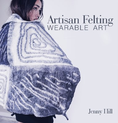 Artisan Felting: Wearable Art Jenny Hill 9780764358524
