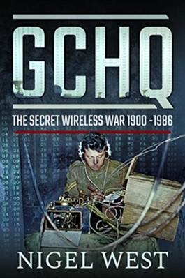 GCHQ: The Secret Wireless War, 1900-1986 Nigel West 9781526755780