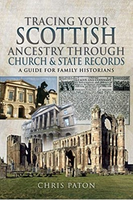 Tracing Your Scottish Ancestry through Church and States Records Chris Paton 9781526768421