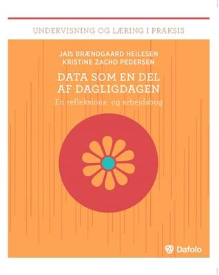 Data som en del af dagligdagen Kristine Zacho Pedersen, Jais Brændgaard Heilesen 9788771606881