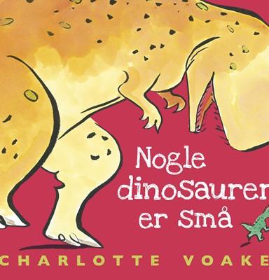 Nogle dinosaurer er små Charlotte Voake 9788740658903