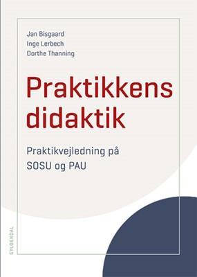 Praktikkens didaktik Dorthe Thanning, Jan Bisgaard, Inge Lerbech Pedersen 9788762819245