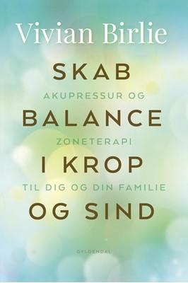 Skab balance i krop og sind Vivian Birlie 9788702287448