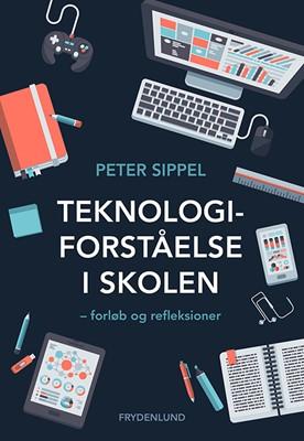 Teknologiforståelse i skolen Peter Sippel 9788772161273